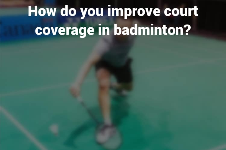 How do you improve court coverage in badminton