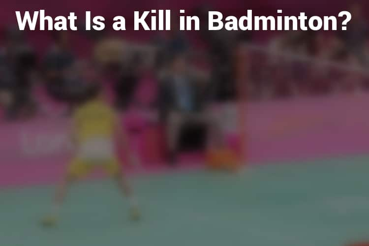 What Is a Kill in Badminton?