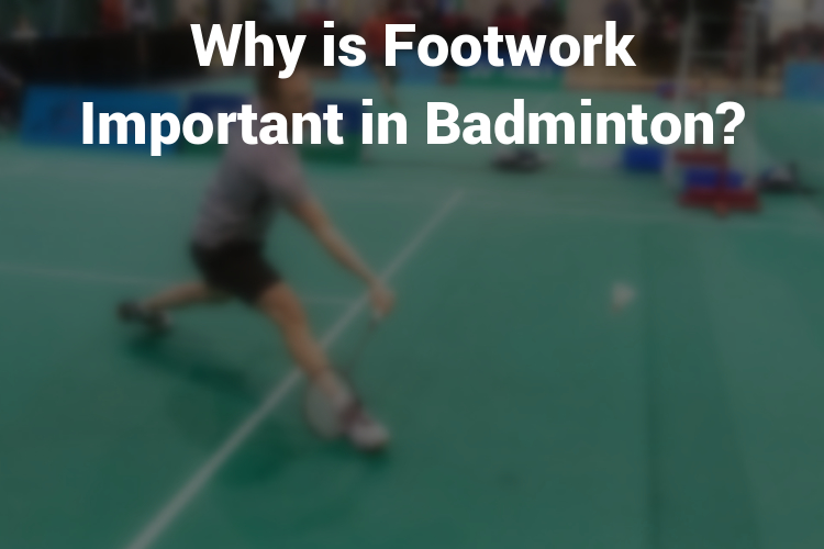 Why is footwork important in badminton