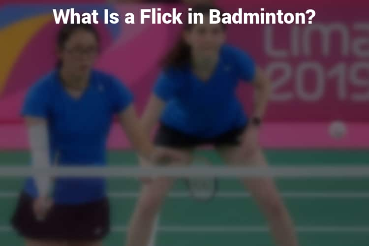 What is a Flick in Badminton