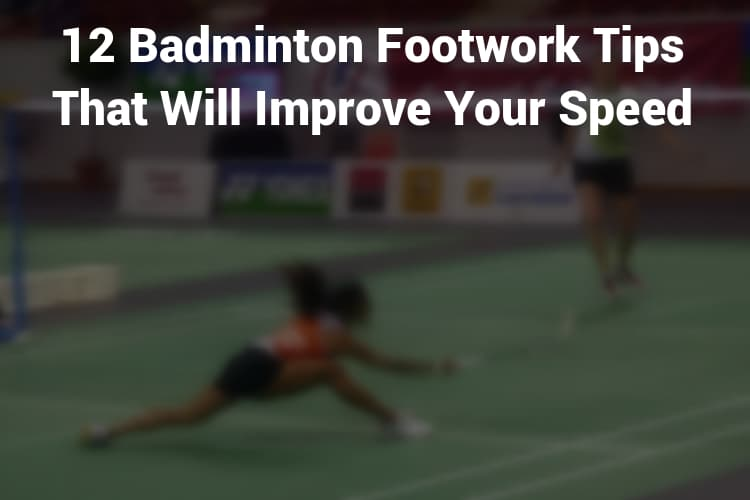 12 Badminton Footwork Tips that Will Improve Your Speed