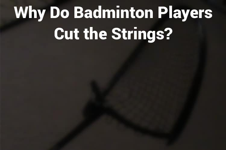 Why do badminton players cut the strings