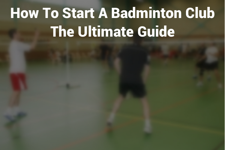 Featured Image How To Start a Badminton Club